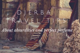 Djerba travel tips: About absurdities and perfect perfume