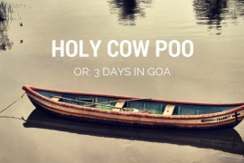 Holy Cow Poo! Or: 3 days in Goa
