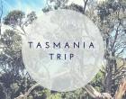Tasmania Trip